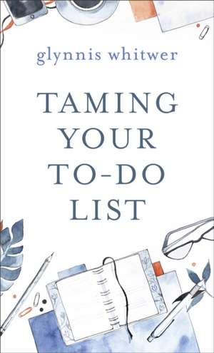 Taming Your To-Do List de Glynnis Whitwer