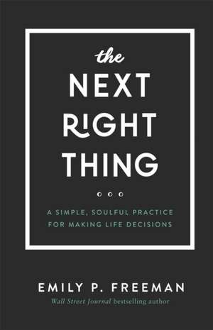 The Next Right Thing: A Simple, Soulful Practice for Making Life Decisions de Emily P. Freeman