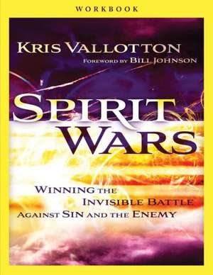 Spirit Wars:  Winning the Invisible Battle Against Sin and the Enemy de Kris Vallotton