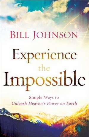 Experience the Impossible de Bill Johnson