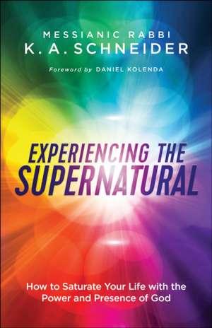 Experiencing the Supernatural de Rabbi K. Schneider