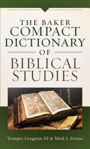The Baker Compact Dictionary of Biblical Studies de Tremper Iii Longman