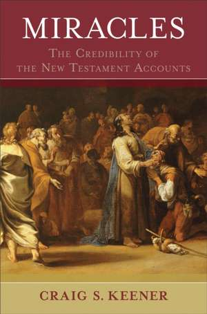 Miracles:  The Credibility of the New Testament Accounts de Craig S. Keener
