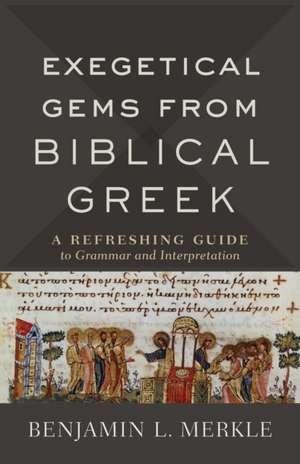 Exegetical Gems from Biblical Greek de Benjamin L. Merkle