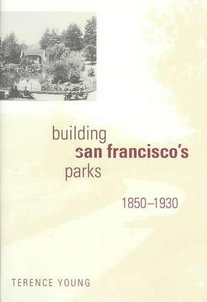 Building San Francisco′s Parks, 1850–1930 de Young