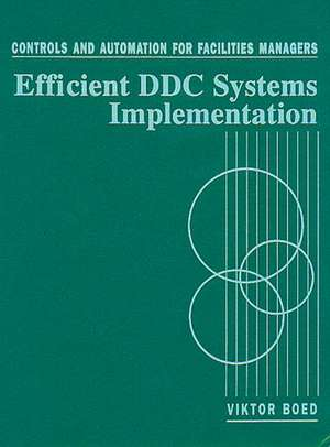 Controls and Automation for Facilities Managers:  Efficient DDC Systems Implementation de Viktor Boed