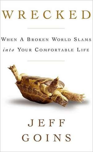 Wrecked:  When a Broken World Slams Into Your Comfortable Life de Jeff Goins