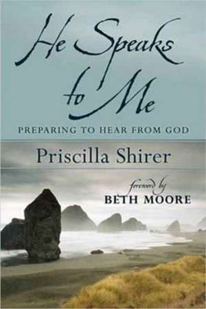 He Speaks to Me:  Preparing to Hear the Voice of God de Priscilla Shirer