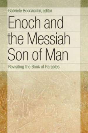 Enoch and the Messiah Son of Man:  Revisiting the Book of Parables de Gabriele Boccaccini