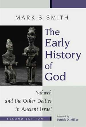 The Early History of God:  Yahweh and the Other Deities in Ancient Israel de Mark S. Smith