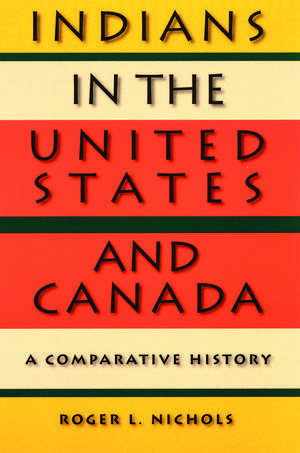 Indians in the United States and Canada: A Comparative History de Roger L. Nichols
