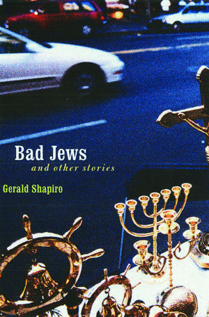 Bad Jews and Other Stories de Gerald Shapiro