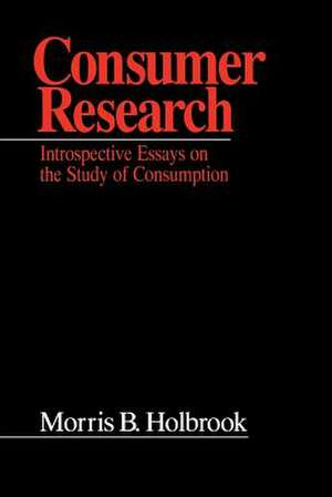 Consumer Research: Introspective Essays on the Study of Consumption de Morris B. Holbrook