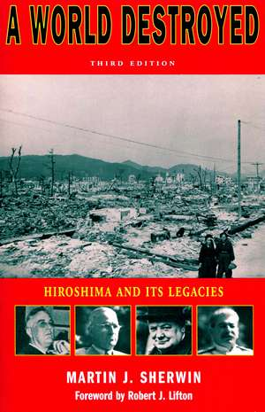 A World Destroyed: Hiroshima and Its Legacies, Third Edition de Martin Sherwin