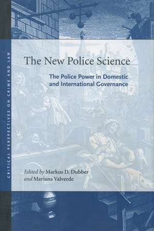 The New Police Science: The Police Power in Domestic and International Governance de Markus Dubber