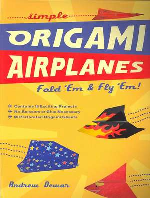 Simple Origami Airplanes: Fold 'Em & Fly 'Em! [Origami Book, 60 Papers, 16 Designs] de Andrew Dewar