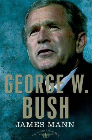 George W. Bush:  The 43rd President, 2001-2009 de James Mann