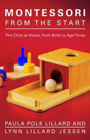 Montessori from the Start de Paula Polk Lillard