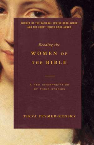 Reading the Women of the Bible:  A New Interpretation of Their Stories de Tikva Frymer-Kensky