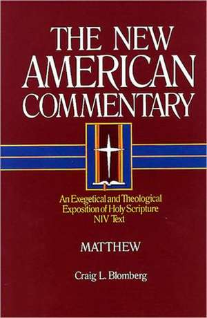 Matthew:  An Exegetical and Theological Exposition of Holy Scripture de Craig L. Blomberg