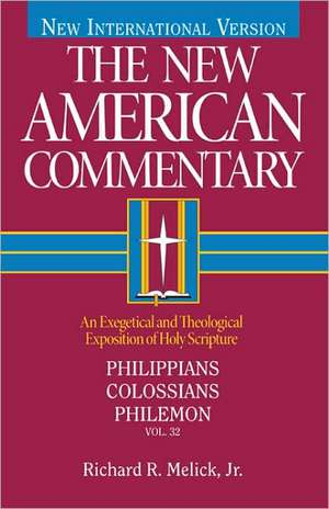 Philippians, Colossians, Philemon:  An Exegetical and Theological Exposition of Holy Scripture de Richard R. JR. Melick