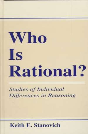 Who Is Rational?:  Studies of Individual Differences in Reasoning de Keith E. Stanovich