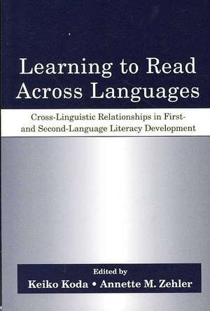 Learning to Read Across Languages:  Cross-Linguistic Relationships in First and Second-Language Literacy Development de Keiko Koda
