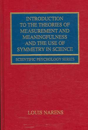 Introduction to the Theories of Measurement and Meaningfulness and the Use of Symmetry in Science de Louis Narens