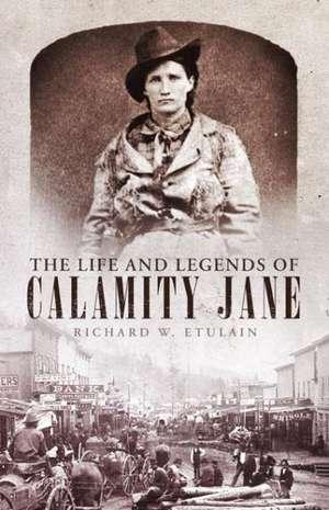 The Life and Legends of Calamity Jane de Richard W. Etulain
