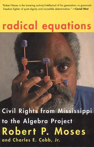 Radical Equations:  Bring the Lessons of the Civil Rights Movement to America's Schools de Robert P. Moses