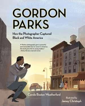 Gordon Parks: How the Photographer Captured Black and White America de Carole Boston Weatherford