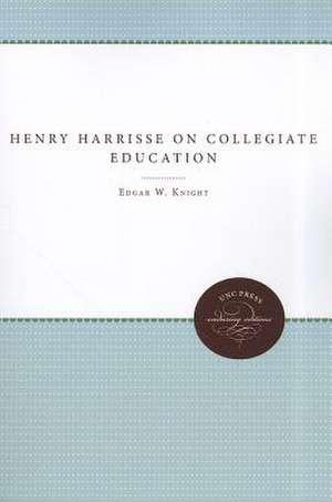 Henry Harrisse on Collegiate Education de Edgar W. Knight