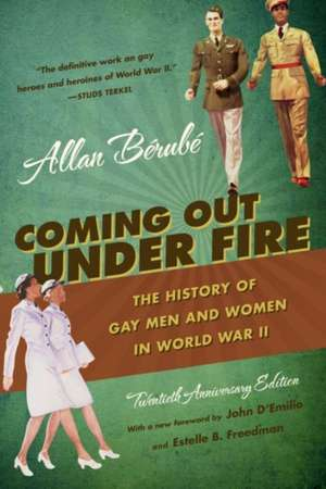 Coming Out Under Fire:  The History of Gay Men and Women in World War II de Allan Berube