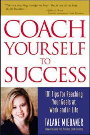 Coach Yourself to Success, Revised and Updated Edition de Talane Miedaner