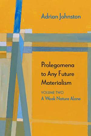 Prolegomena to Any Future Materialism: A Weak Nature Alone de Adrian Johnston