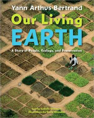 Our Living Earth:  A Story of People, Ecology, and Preservation de Isabelle Delannoy