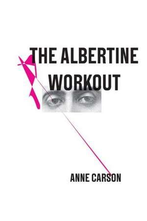 The Albertine Workout de Anne Carson