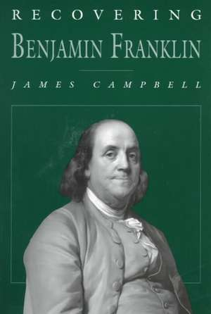 Recovering Benjamin Franklin de James Campbell