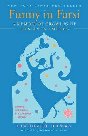 Funny in Farsi:  A Memoir of Growing Up Iranian in America de Firoozeh Dumas