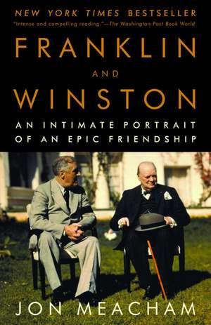 Franklin and Winston:  An Intimate Portrait of an Epic Friendship de Jon Meacham