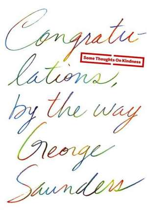 Congratulations, by the Way de George Saunders