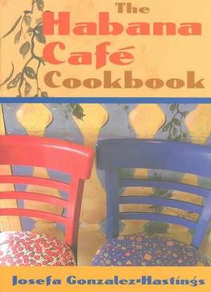 The Habana Cafe Cookbook de Josefa Gonzalez-Hastings