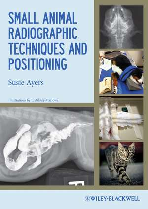 Small Animal Radiographic Techniques and Positioning