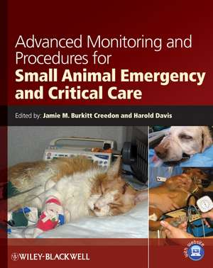 Advanced Monitoring and Procedures for Small Animal Emergency and Critical Care de Jamie M. Burkitt Creedon
