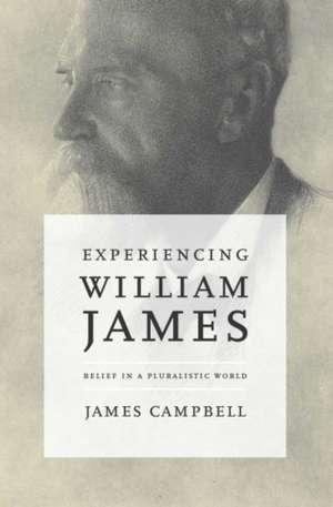 Experiencing William James: Belief in a Pluralistic World de James Campbell