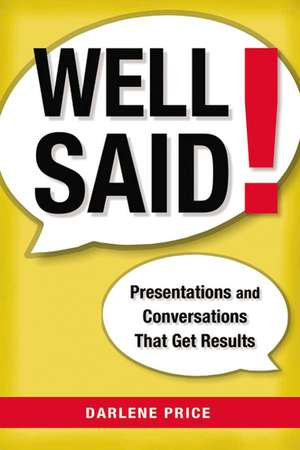 Well Said!: Presentations and Conversations That Get Results de Darlene Price