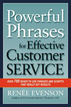 Powerful Phrases for Effective Customer Service: Over 700 Ready-to-Use Phrases and Scripts That Really Get Results de Renee Evenson