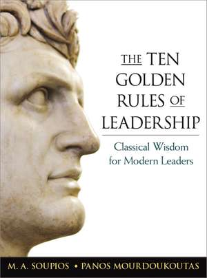 The Ten Golden Rules of Leadership: Classical Wisdom for Modern Leaders de M. Soupios