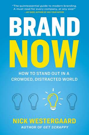 Brand Now: How to Stand Out in a Crowded, Distracted World de Nick Westergaard