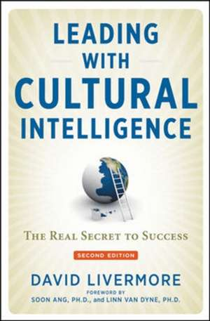 Leading with Cultural Intelligence: The Real Secret to Success de David Livermore